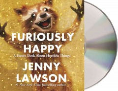 Furiously happy a funny book about horrible things by Lawson, Jenny