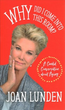 Why did I come into this room? : a candid conversation about aging by Lunden, Joan.