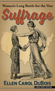 Suffrage : women's long battle for the vote by DuBois, Ellen Carol