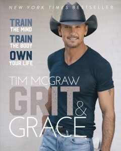 Grit & grace : train the mind train the body own your life by McGraw, Tim