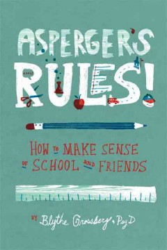 Asperger's rules! : how to make sense of school and friends by Grossberg, Blythe N.