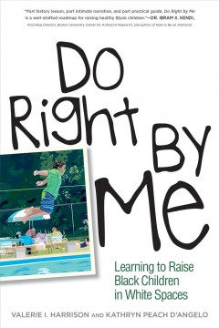 Do right by me : learning to raise black children in white spaces by Harrison, Valerie I.