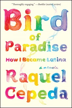 Bird of paradise : how I became Latina by Cepeda, Raquel.