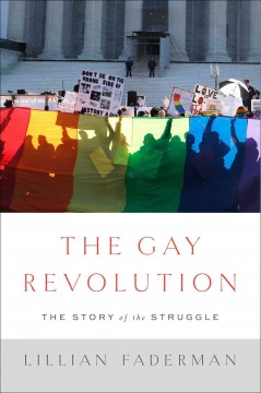The gay revolution : the story of the struggle by Faderman, Lillian