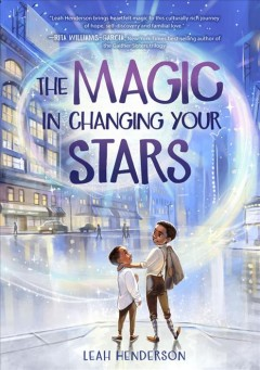 The magic in changing your stars by Henderson, Leah