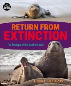Return from extinction : the triumph of the elephant seal by Richards, Linda L.