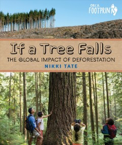If a tree falls : the global impact of deforestation by Tate, Nikki