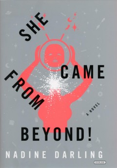 She came from beyond! : a novel by Darling, Nadine