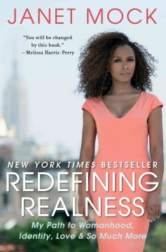 Redefining realness : my path to womanhood, identity, love & so much more by Mock, Janet