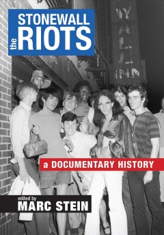 The Stonewall Riots : a documentary history by Stein, Marc.