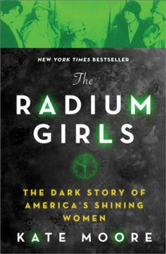 The radium girls : the dark story of America's shining women by Moore, Kate  (Writer and editor)