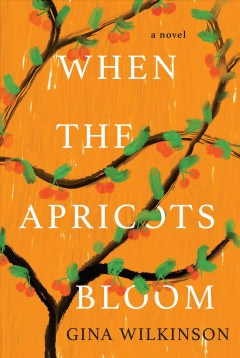 When the apricots bloom : a novel by Wilkinson, Gina
