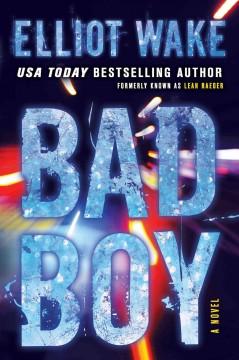 Bad boy : a novel by Wake, Elliot