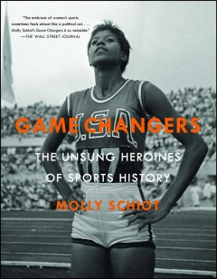 Game changers : the unsung heroines of sports history by Schiot, Molly