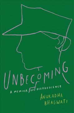 Unbecoming : a memoir by Bhagwati, Anuradha Kristina
