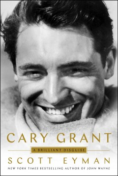 Cary Grant : a brilliant disguise by Eyman, Scott