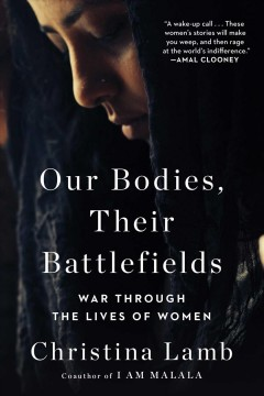 Our bodies, their battlefields : war through the lives of women by Lamb, Christina