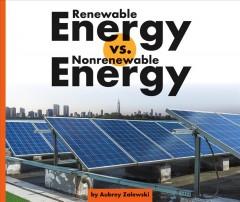Renewable energy vs. nonrenewable energy by Zalewski, Aubrey