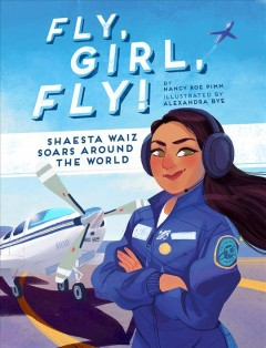 Fly, girl, fly! : Shaesta Waiz soars around the world by Pimm, Nancy Roe