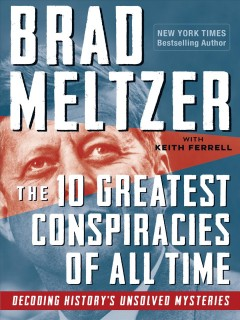 The 10 greatest conspiracies of all time by Meltzer, Brad