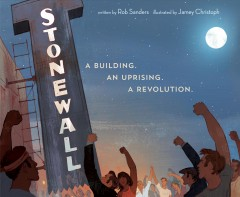 Stonewall : a building. an uprising. a revolution. by Sanders, Rob