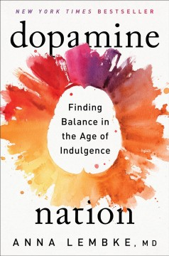 Dopamine nation : finding balance in the age of indulgence by Lembke, Anna