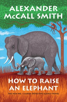 How to raise an elephant by McCall Smith, Alexander