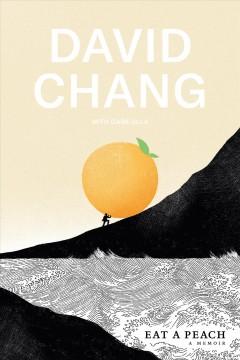 Eat a peach : a memoir by Chang, David