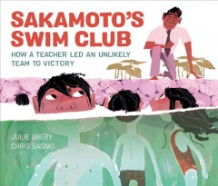 Sakamoto's swim club : how a teacher led an unlikely team to victory by Abery, Julie.