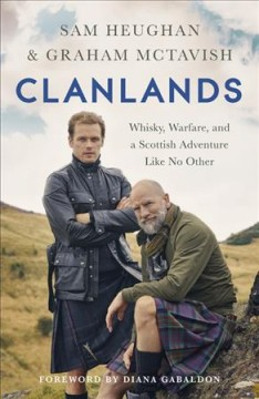 Clanlands : whisky, warfare, and a Scottish adventure like no other by Heughan, Sam
