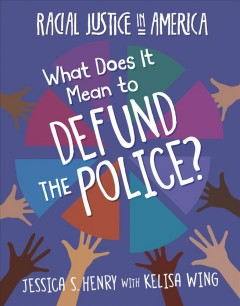 What does it mean to defund the police? by Henry, Jessica S.