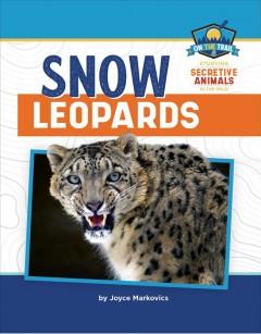 Snow leopards by Markovics, Joyce L.