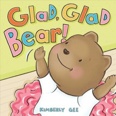 Glad, glad Bear by Gee, Kimberly