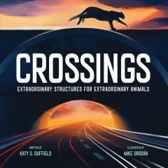 Crossings : extraordinary structures for extraordinary animals by Duffield, Katy