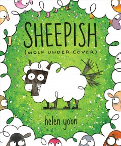 Sheepish : (wolf under cover) by Yoon, Helen.