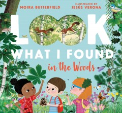 Look what I found in the woods by Butterfield, Moira
