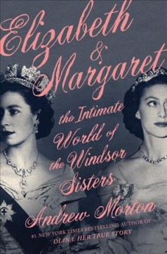 Elizabeth & Margaret : the intimate world of the Windsor sisters by Morton, Andrew