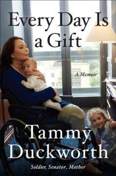 Every day is a gift : a memoir by Duckworth, Tammy