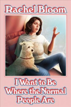 I want to be where the normal people are by Bloom, Rachel