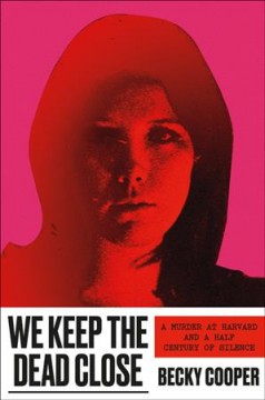 We keep the dead close : a murder at Harvard and a half century of silence by Cooper, Becky