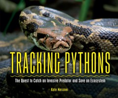 Tracking pythons : the quest to catch an invasive predator and save an ecosystem by Messner, Kate
