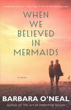 When we believed in mermaids : a novel by O'Neal, Barbara