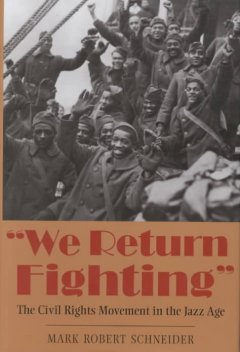 """We return fighting"" : the civil rights movement in the jazz age by Schneider, Mark R."