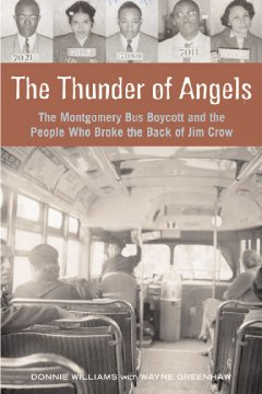 The thunder of angels : the Montgomery bus boycott and the people who broke the back of Jim Crow by Williams, Donnie