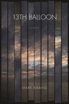 13th balloon : a poem by Bibbins, Mark