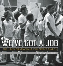 We've got a job : the 1963 Birmingham Children's March by Levinson, Cynthia.