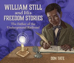 William Still and his freedom stories : the father of the underground railroad by Tate, Don.