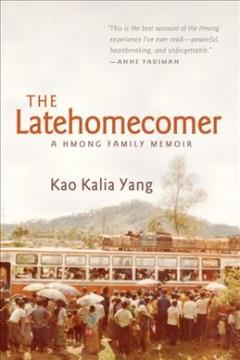 The latehomecomer : a Hmong family memoir by Yang, Kao Kalia