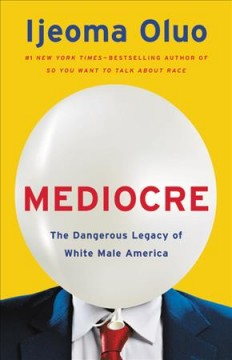 Mediocre : the dangerous legacy of white male America by Oluo, Ijeoma