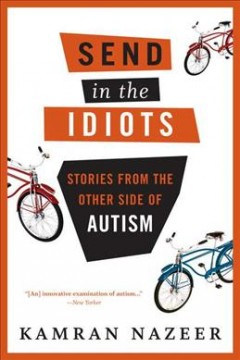 Send in the idiots : stories from the other side of autism by Nazeer, Kamran.